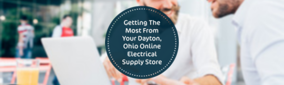 Getting The Most From Your Dayton, Ohio Online Electrical Supply