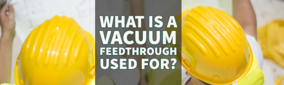 What is a Vacuum Feedthrough Used For?